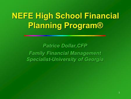 1 NEFE High School Financial Planning Program® Patrice Dollar,CFP Family Financial Management Specialist-University of Georgia.