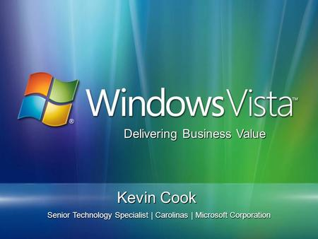 Kevin Cook Senior Technology Specialist | Carolinas | Microsoft Corporation Delivering Business Value.