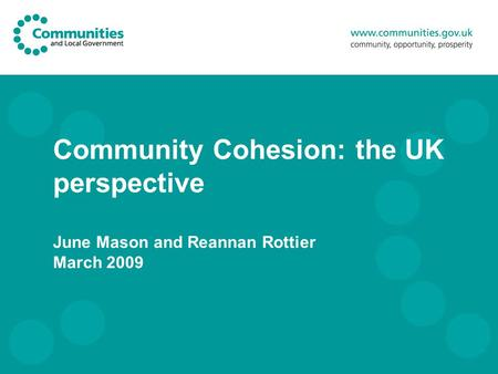 RESTRICTED - STATISTICS Community Cohesion: the UK perspective June Mason and Reannan Rottier March 2009.
