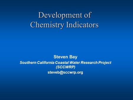 Development of Chemistry Indicators Steven Bay Southern California Coastal Water Research Project (SCCWRP)