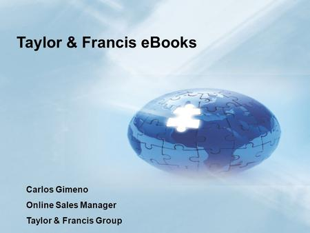 1 Taylor & FranciseBooks Carlos Gimeno Online Sales Manager Taylor & Francis Group.