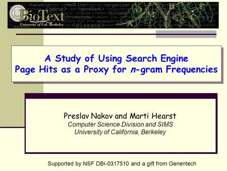 A Study of Using Search Engine Page Hits as a Proxy for n-gram Frequencies Preslav Nakov and Marti Hearst Computer Science Division and SIMS University.