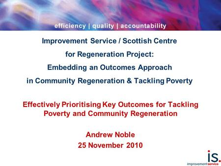 Improvement Service / Scottish Centre for Regeneration Project: Embedding an Outcomes Approach in Community Regeneration & Tackling Poverty Effectively.