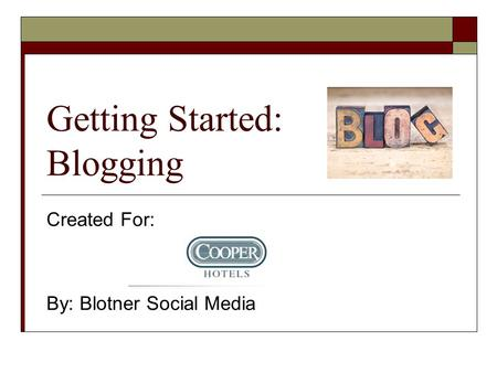 Getting Started: Blogging Created For: By: Blotner Social Media.