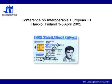 The Leading Information Centre Conference on Interoperable European ID Haikko, Finland 3-5 April 2002.