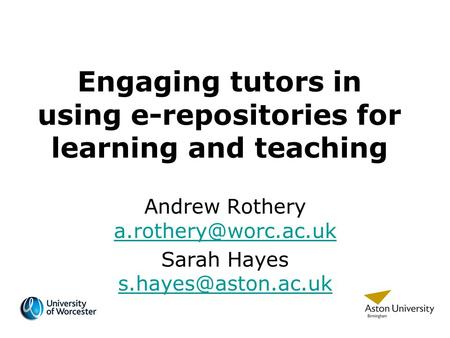 Engaging tutors in using e-repositories for learning and teaching Andrew Rothery  Sarah Hayes