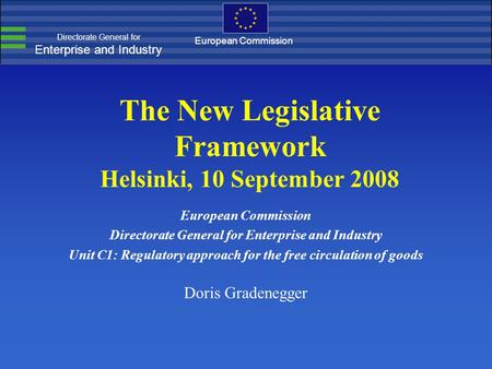 Directorate General for Enterprise and Industry European Commission The New Legislative Framework Helsinki, 10 September 2008 European Commission Directorate.