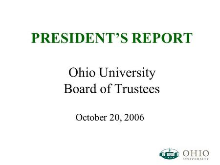 PRESIDENT'S REPORT Ohio University Board of Trustees October 20, 2006.