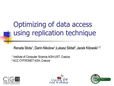 Optimizing of data access using replication technique Renata Słota 1, Darin Nikolow 1,Łukasz Skitał 2, Jacek Kitowski 1,2 1 Institute of Computer Science.
