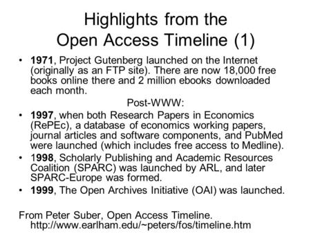 Highlights from the Open Access Timeline (1) 1971, Project Gutenberg launched on the Internet (originally as an FTP site). There are now 18,000 free books.