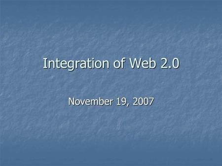 Integration of Web 2.0 November 19, 2007. Big Idea and Essential Questions What are new web tools educators can use (which are student friendly) to engage.