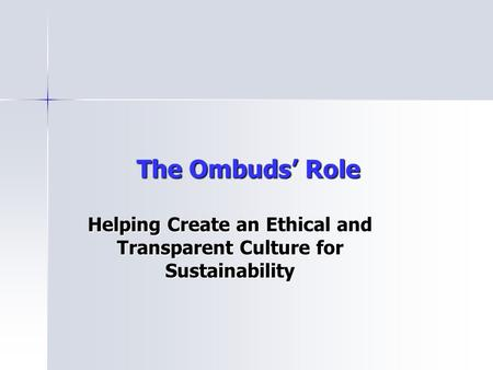 The Ombuds' Role Helping Create an Ethical and Transparent Culture for Sustainability.