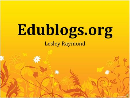Edublogs.org Lesley Raymond. Why use Edublogs? Free! (+ other versions with more features) Easy to use Easy access to students' blogs Insert pictures.