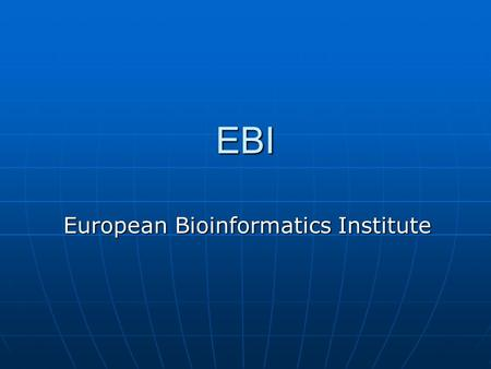 EBI European Bioinformatics Institute. EBI The European Bioinformatics Institute (EBI) part of EMBL is a centre for research and services in bioinformatics.
