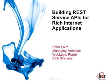 BEA Confidential. | 1 Building REST Service APIs for Rich Internet Applications Peter Laird Managing Architect WebLogic Portal BEA Systems.