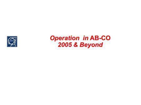 Operation in AB-CO 2005 & Beyond. Scope  How to ensure a support to operation with the right quality of services  Domains Are: PS Complex : Linac2,
