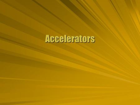 Accelerators. Electron Beam  An electron beam can be accelerated by an electric field. Monitors Mass spectrometers  Any charged particle can be accelerated.