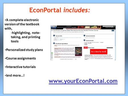 EconPortal includes: A complete electronic version of the textbook with, -highlighting, note- taking, and printing tools Personalized study plans Course.