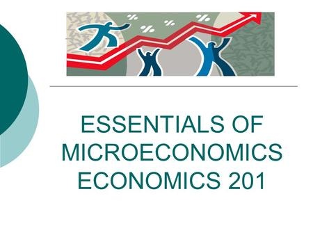 ESSENTIALS OF MICROECONOMICS ECONOMICS 201. How can you find…or avoid me??  Where am I? BDC 230  How to contact me… 664-2026 or
