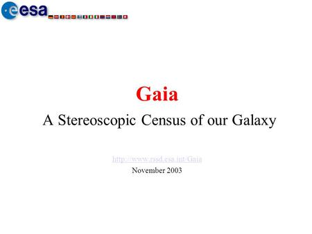 Gaia A Stereoscopic Census of our Galaxy  November 2003