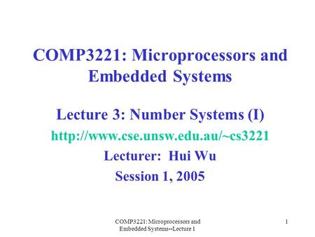 COMP3221: Microprocessors and Embedded Systems--Lecture 1 1 COMP3221: Microprocessors and Embedded Systems Lecture 3: Number Systems (I)