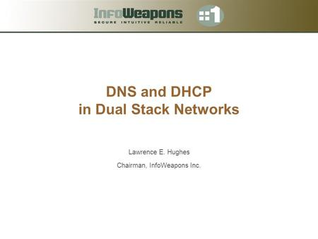 DNS and DHCP in Dual Stack Networks Lawrence E. Hughes Chairman, InfoWeapons Inc.