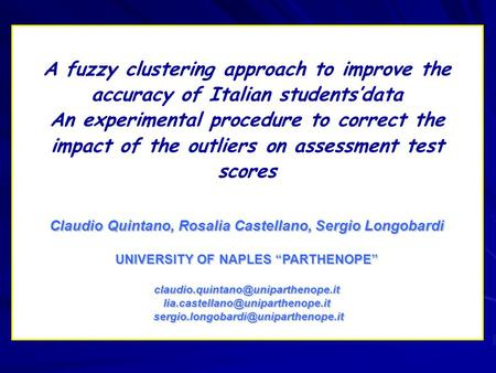A fuzzy clustering approach to improve the accuracy of Italian students'data An experimental procedure to correct the impact of the outliers on assessment.