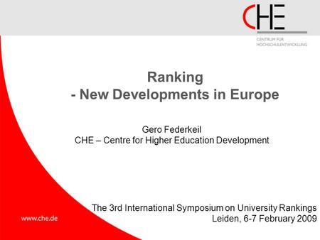 Ranking - New Developments in Europe Gero Federkeil CHE – Centre for Higher Education Development The 3rd International Symposium on University Rankings.