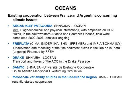 OCEANS Existing cooperation between France and Argentina concerning climate issues: ARGAU+GEF PATAGONIA SHN/CIMA - LOCEAN Aim: Biogeochemical and physical.