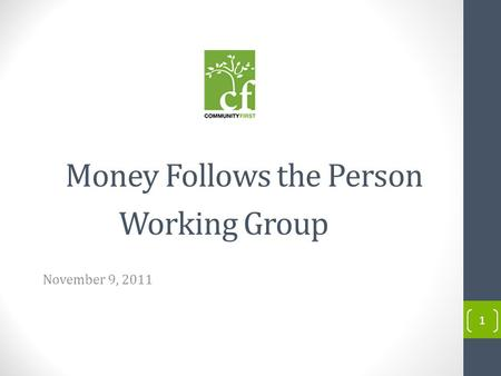 1 Money Follows the Person Working Group November 9, 2011 1.