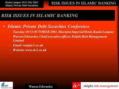 RISK ISSUES IN ISLAMIC BANKING Kuala Lumpur 30/31 Oct 2001 Islamic Private Debt Securities Warren Edwardes RISK ISSUES IN ISLAMIC BANKING Islamic Private.