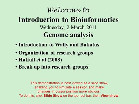 Introduction to Bioinformatics Wednesday, 2 March 2011 Genome analysis Hatfull et al (2008) Break up into research groups Organization of research groups.