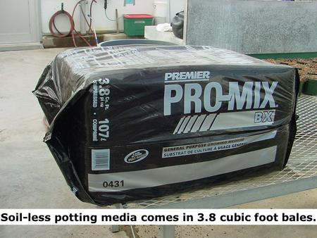 Soil-less potting media comes in 3.8 cubic foot bales.