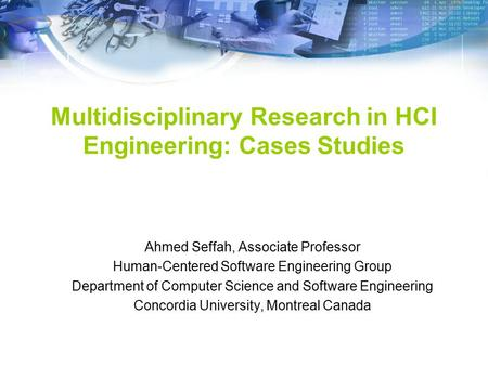 1/27 Multidisciplinary Research in HCI Engineering: Cases Studies Ahmed Seffah, Associate Professor Human-Centered Software Engineering Group Department.