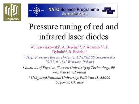 Pressure tuning of red and infrared laser diodes W. Trzeciakowski 1, A. Bercha 1,3, P. Adamiec 1,2, F. Dybała 1,2, R. Bohdan 1 1 High Pressure Research.
