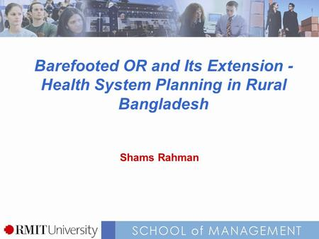 Barefooted OR and Its Extension - Health System Planning in Rural Bangladesh Shams Rahman.