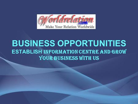 BUSINESS OPPORTUNITIES ESTABLISH INFORMATION CENTRE AND GROW YOUR BUSINESS WITH US.