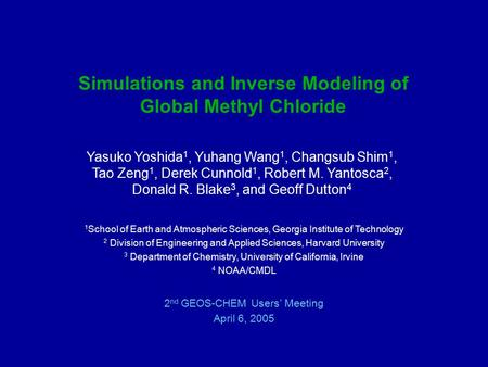 Simulations and Inverse Modeling of Global Methyl Chloride 1 School of Earth and Atmospheric Sciences, Georgia Institute of Technology 2 Division of Engineering.