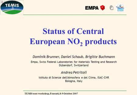 TEMIS user workshop, Frascati, 8-9 October 2007 Status of Central European NO 2 products Dominik Brunner, Daniel Schaub, Brigitte Buchmann Empa, Swiss.