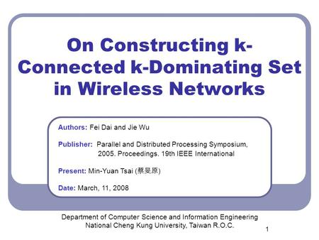 1 On Constructing k- Connected k-Dominating Set in Wireless Networks Department of Computer Science and Information Engineering National Cheng Kung University,