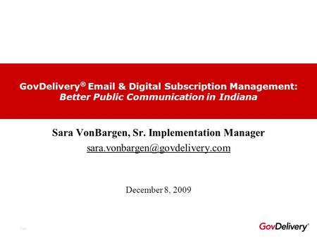 City Sara VonBargen, Sr. Implementation Manager GovDelivery ®  & Digital Subscription Management: Better Public Communication.