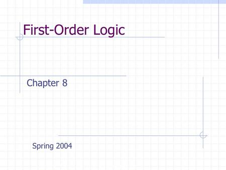 First-Order Logic Copyright, 1996 © Dale Carnegie & Associates, Inc. Chapter 8 Spring 2004.