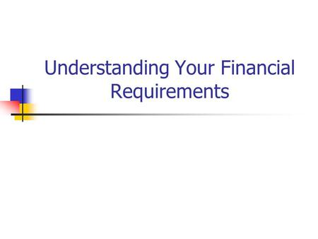 Understanding Your Financial Requirements. Conducting a Feasibility Study: Part 2 Evaluate financial feasibility of concept Estimate one-time start-up.