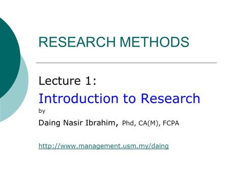 RESEARCH METHODS Introduction to Research Lecture 1: