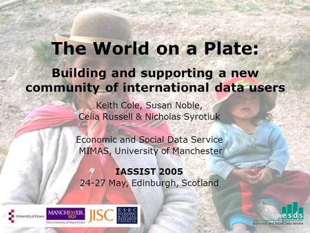 The World on a Plate: Building and supporting a new community of international data users Keith Cole, Susan Noble, Celia Russell & Nicholas Syrotiuk Economic.