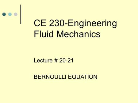 CE 230-Engineering Fluid Mechanics Lecture # 20-21 BERNOULLI EQUATION.