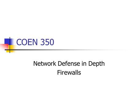 COEN 350 Network Defense in Depth Firewalls. Terms of the Trade Border Router First / last router under control of system administration. DMZ Demilitarized.