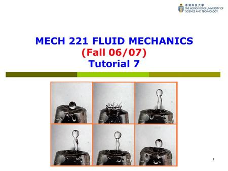 1 MECH 221 FLUID MECHANICS (Fall 06/07) Tutorial 7.
