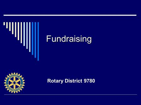 Fundraising Rotary District 9780. What's the best way to Fundraise?  Plan for it!  Clear fundraising objectives to determine what you can and cannot.