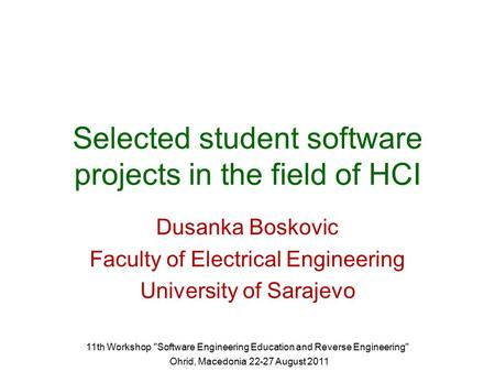 11th Workshop Software Engineering Education and Reverse Engineering Ohrid, Macedonia 22-27 August 2011 Selected student software projects in the field.